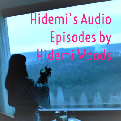 Hidemi's Audio Episodes by Hidemi Woods