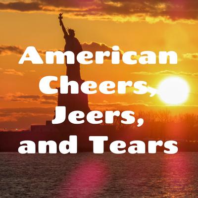 American Cheers, Jeers, and Tears