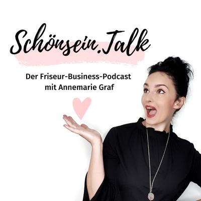 Schönsein.Talk - Dein Friseurpodcast mit Annemarie Graf