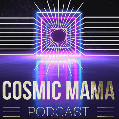 The Cosmic Mama Podcast