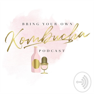 Bring Your Own Kombucha Podcast