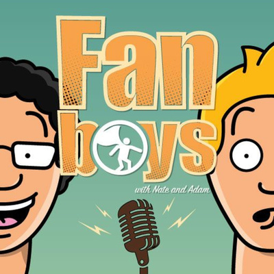 Fanboys with Nate and Adam