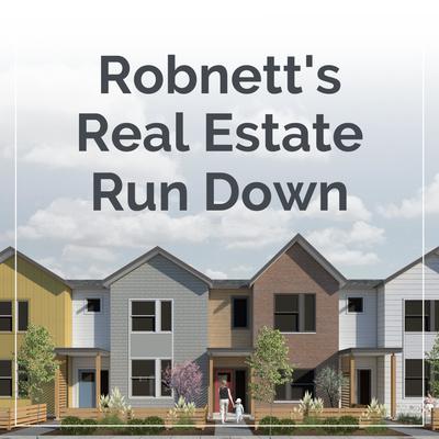 Robnett's Real Estate Run Down