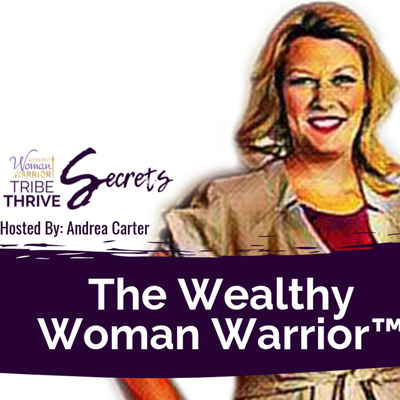 The Wealthy Woman Warrior Podcast