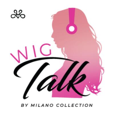 Wig Talk by Milano