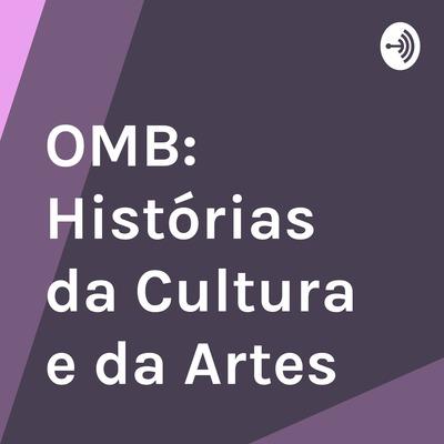 OMB: Histórias da Cultura e das Artes