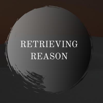 Retrieving Reason Podcast
