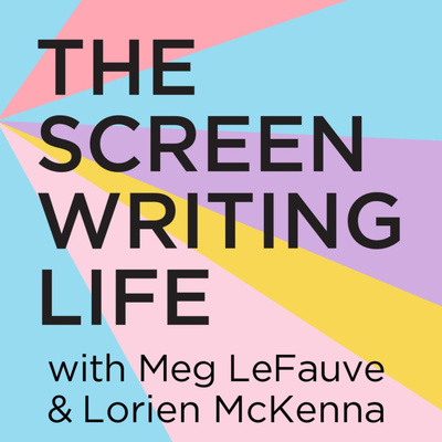 The Screenwriting Life with Meg LeFauve and Lorien McKenna