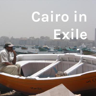 Cairo in Exile مصر في المنفى