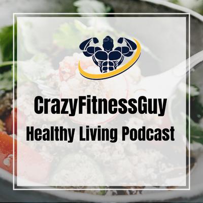 CrazyFitnessGuy™ Healthy Living Podcast🥗