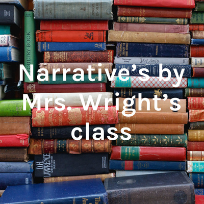 Narrative's by Mrs. Wright's class