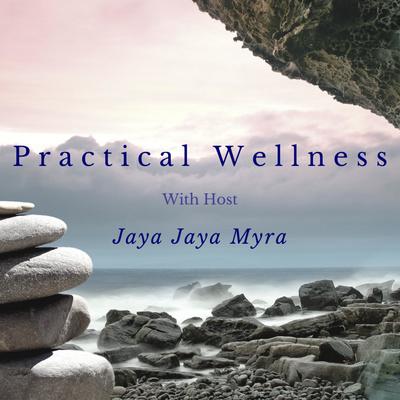 Practical Wellness With Jaya Jaya Myra