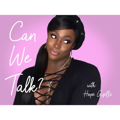 """""""Can We Talk"""" with Hope Giselle"""