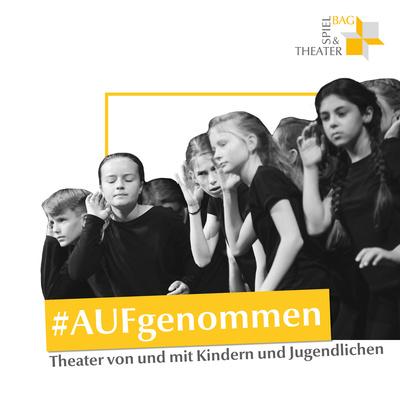 #AUFgenommen - Theater von und mit Kindern und Jugendlichen