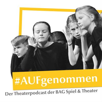 #AUFgenommen - Der Theaterpodcast der BAG Spiel & Theater