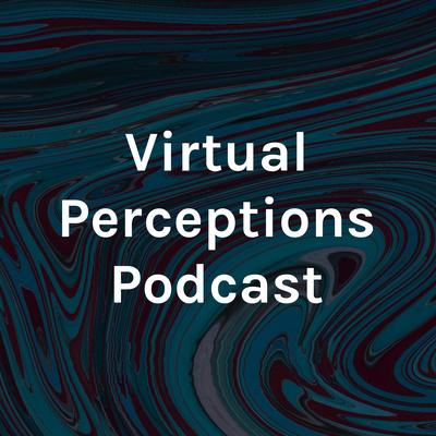 Virtual Perceptions Podcast