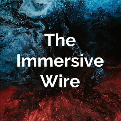 The Immersive Wire