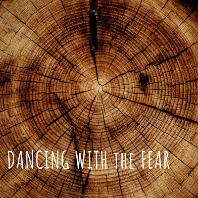Dancing with the fear