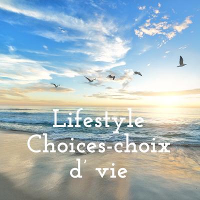 Lifestyle Choices-choix d' vie