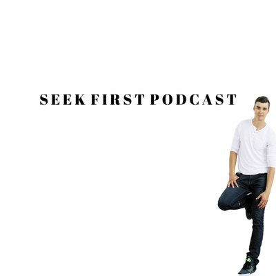 The Seek First Podcast *NEW