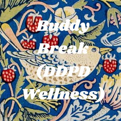 Buddy Break (DDPD Wellness)