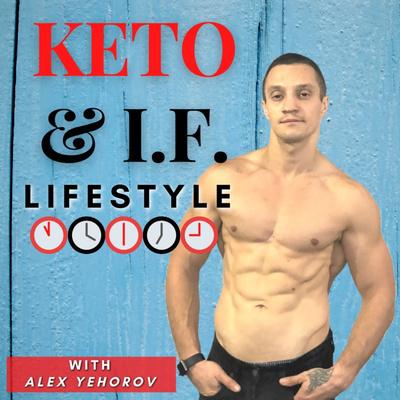 Keto & Intermittent Fasting Lifestyle with Alex Yehorov