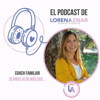 El Podcast de Lorena Aznar formación y coaching