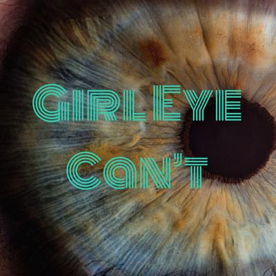 Girl Eye Can't