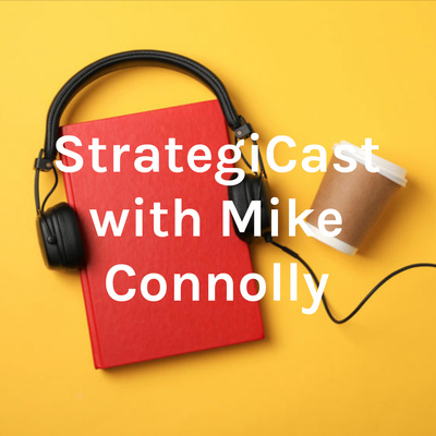 StrategiCast with Mike Connolly