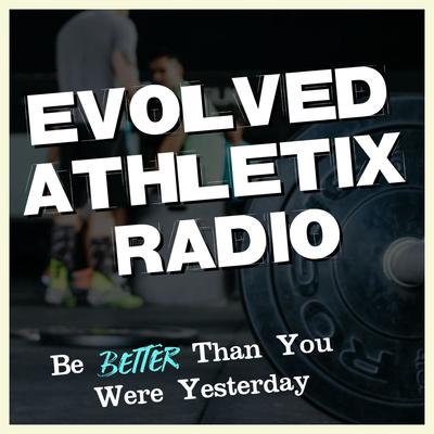 Evolved Athletix Radio 📻