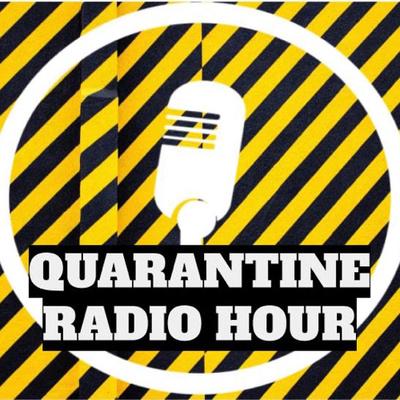 Quarantine Radio Hour
