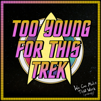 Too Young For This Trek: A Star Trek Podcast
