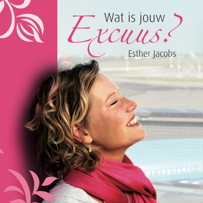 Esther Jacobs: Wat is jouw Excuus?