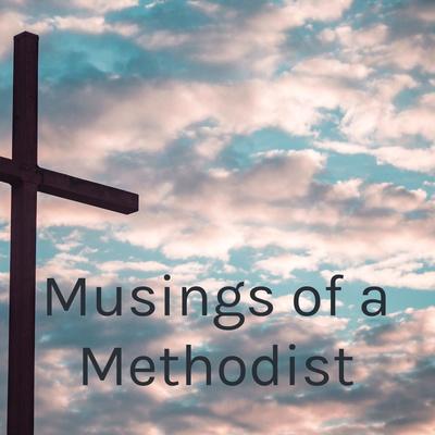 Musings of a Methodist