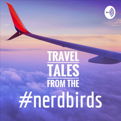 Travel Tales From the #nerdbirds