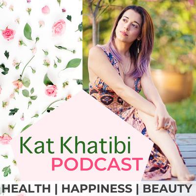 Kat Khatibi Podcast on Health, Happiness, & Beauty