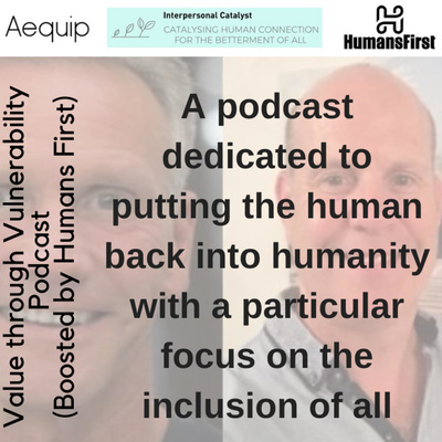 Value through Vulnerability (boosted by HumansFirst) and sponsored by Aequip
