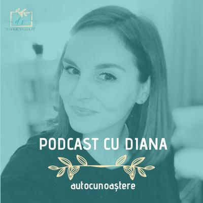 Podcast cu Diana