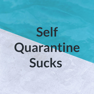 Self Quarantine Sucks