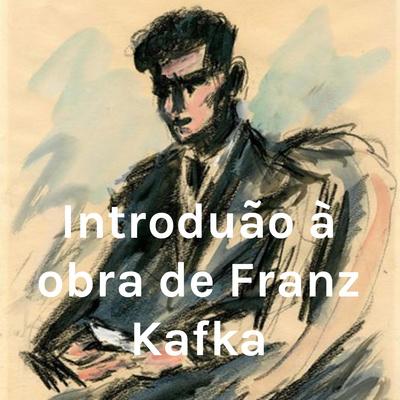 Introdução à obra de Franz Kafka