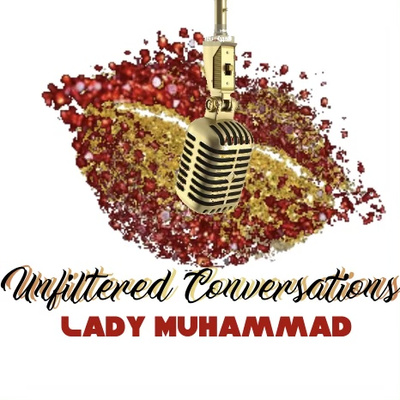 Unfiltered Conversations with Lady Muhammad