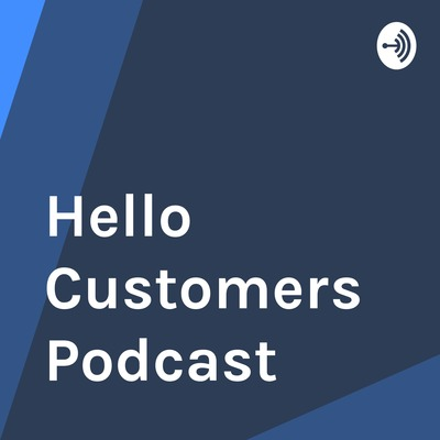 Hello Customers Podcast