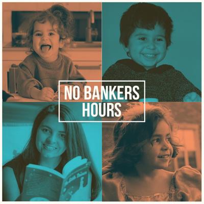 No Banker's Hours