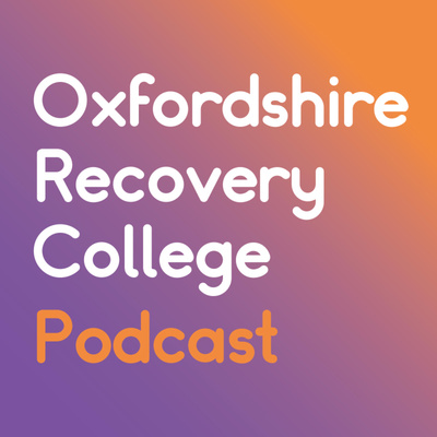 Oxfordshire Recovery College Podcast