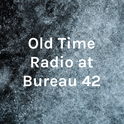 Old Time Radio at Bureau 42