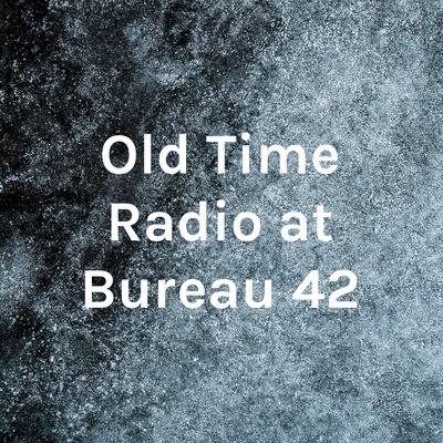 Old Time Radio at Bureau 42