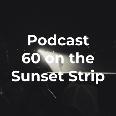 Podcast 60 on the Sunset Strip