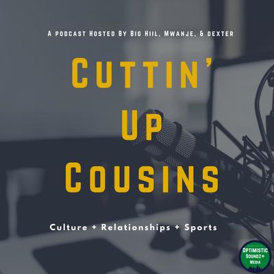 Cuttin' Up Cousins Podcast