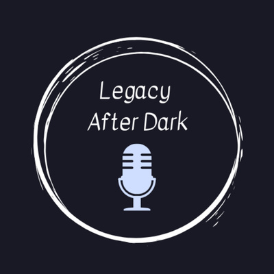 Legacy After Dark ~ A Legacy Recorder Podcast