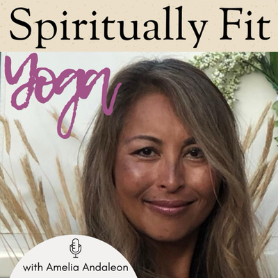 Spiritually Fit Yoga with Amelia Andaleon